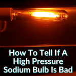 How To Tell If A High Pressure Sodium Bulb Is Bad